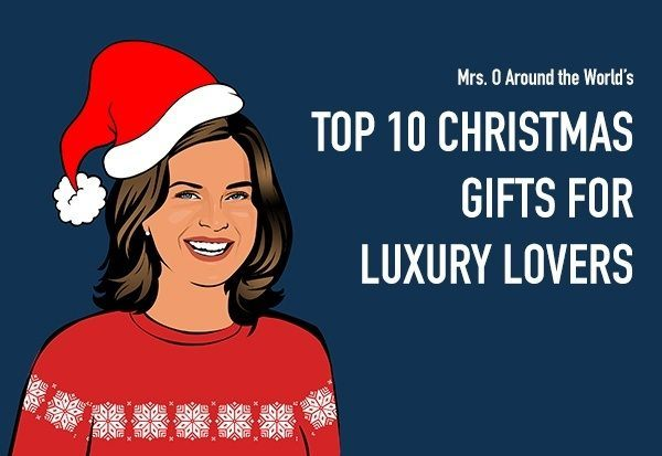 MRS O TOP 10 CHRISTMAS GIFTS FOR LUXURY LOVERS